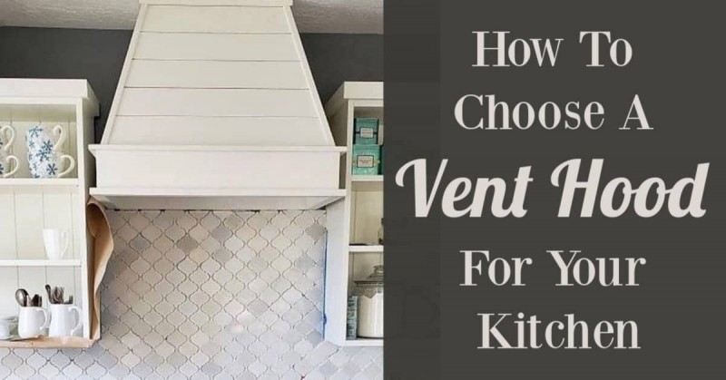 How To Choose A Vent Hood For Your Kitchen