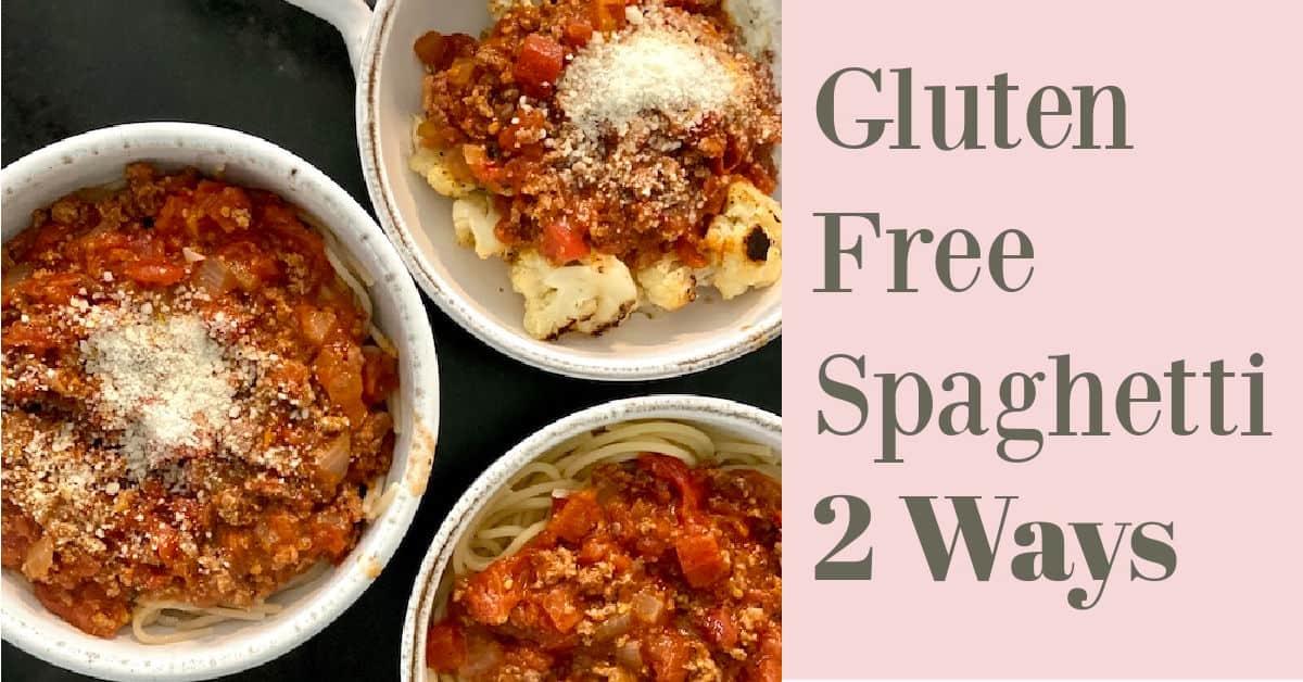 Gluten Free Spaghetti  Two Ways