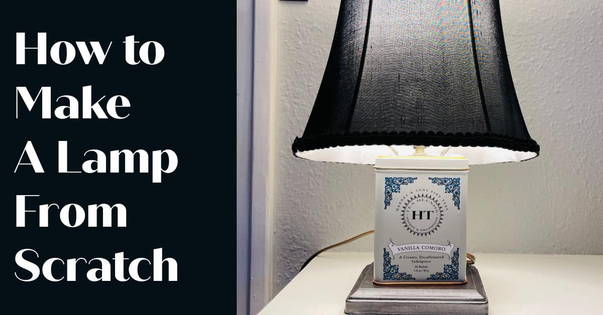 How To Make a Lamp From Scratch
