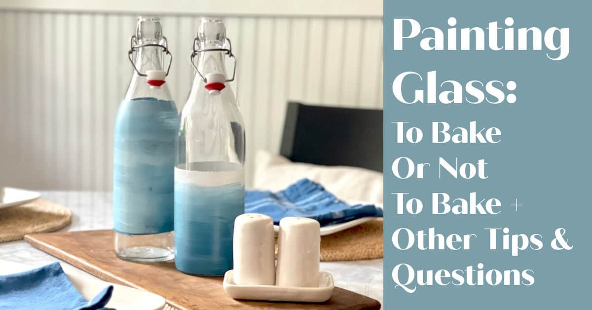 Painting glass – To Bake or Not to Bake? And More Amazing Questions