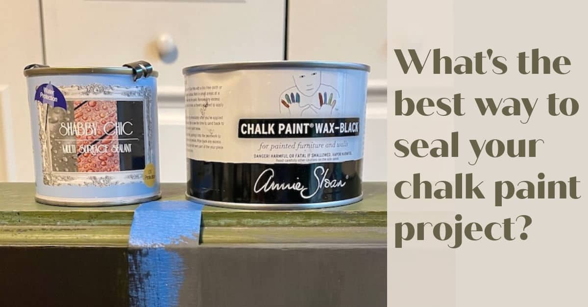 What's the best way to seal your chalk paint project?