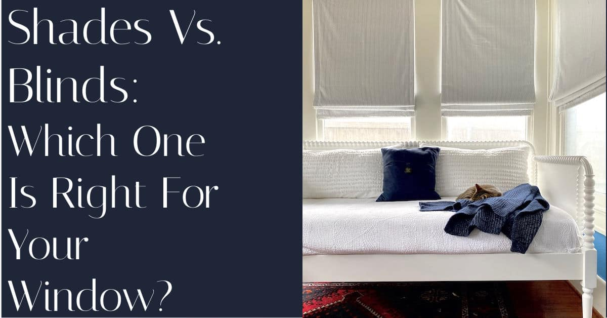 Shades Vs. Blinds:  Which One Is Right For Your Window?