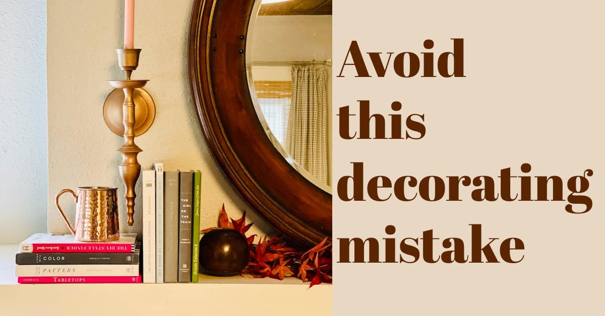 Avoid this decorating mistake you might not even realize you're making