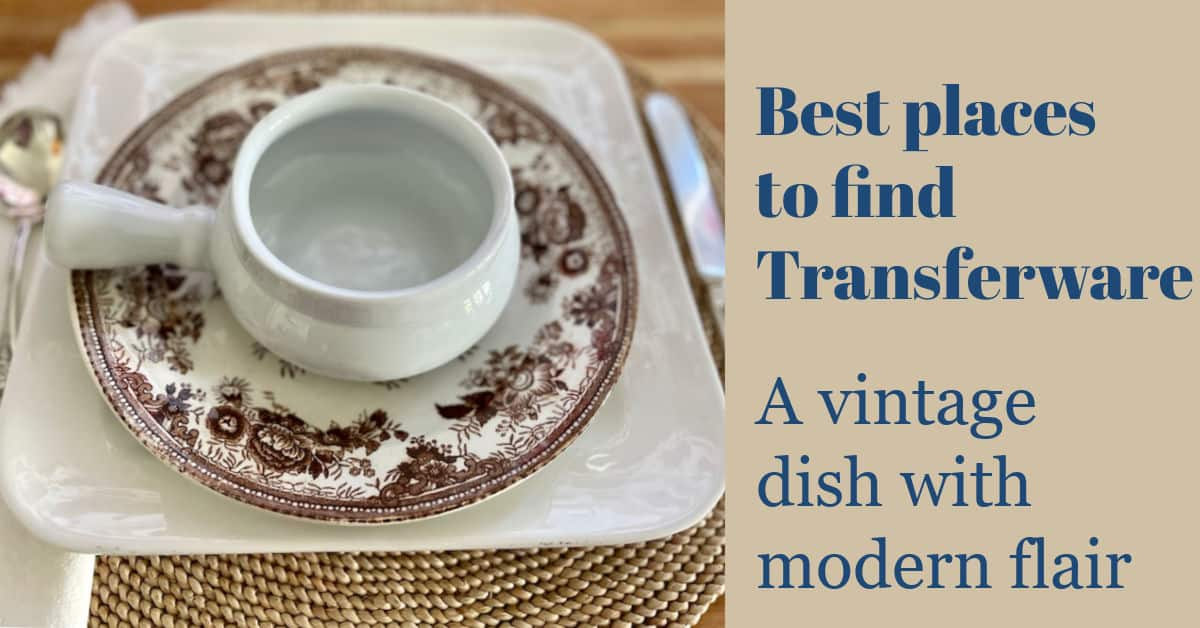 Best Places To Find Transferware, A vintage dish with a modern flair